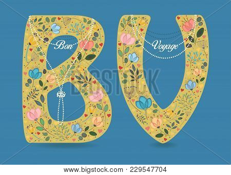 Bon Voyage. Yellow Letters B And V With Folk Floral Decor - Graceful Watercolor Flowers And Hearts.