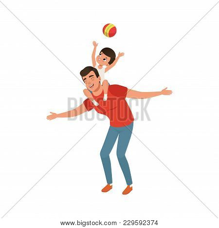 Boy Playing Ball While Sitting On Daddys Shoulders, Loving Father And Kid Spending Time Together Vec