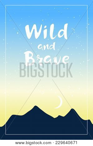 Inspirational Quote Wild And Brave. Hand Drawn Lettering With Dark Mountains On Colorful Sky Backgro
