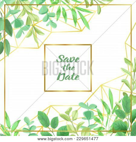 Save The Date Card With Geometric Gold Frame, Herb, Bushes Branches With Leaves In Watercolor Style.