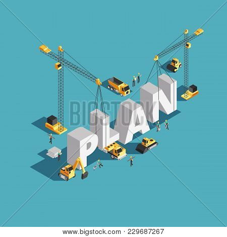 Business Plan Creation 3d Isometric Vector Concept With Workers And Construction Machinery. Illustra