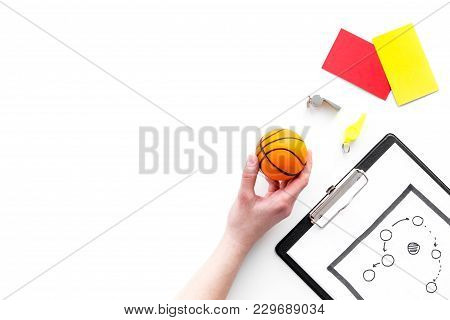 Sport Judging Concept. Referee. Tactic Plan For Game, Basketball Ball, Red And Yellow Cards, Whistle