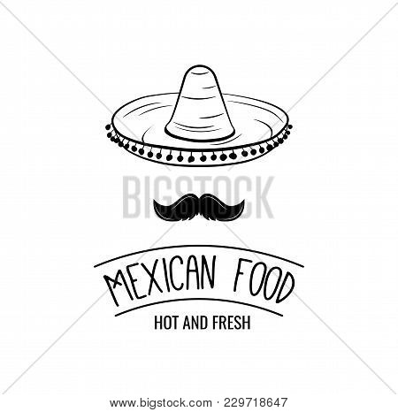 Sombrero And Mustache. Mexican Food. Mexican Traditional Cuisine. Vector Illustration Isolated On Wh
