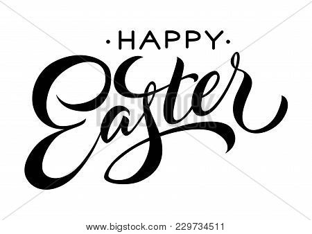 Happy Easter Lettering. Holiday Inscription With Bold Style. Handwritten Text, Calligraphy. Can Be U