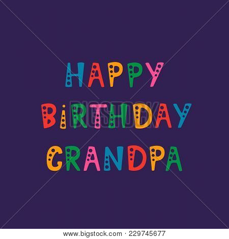 Vector Illustration. Handwritten Lettering Of Happy Birthday Grandpa. Objects Isolated On Purple Bac