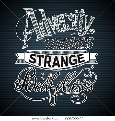 Calligraphic design concept with stylized quote Adversity makes strange bedfellows on striped background isolated vector illustration poster