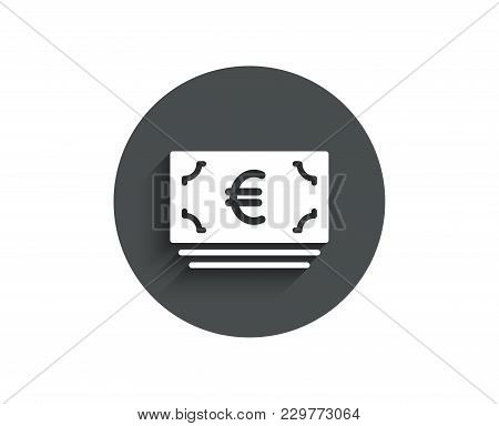 Cash Money Simple Icon. Banking Currency Sign. Euro Or Eur Symbol. Circle Flat Button With Shadow. V