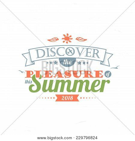 Vintage Typography Lettering Discover The Pleasure Of This Summer. Summer Holidays, Travel And Vacat