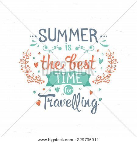 Vintage Typography Lettering Summer The Best Time For Travelling. Summer Holidays, Adventure And Vac