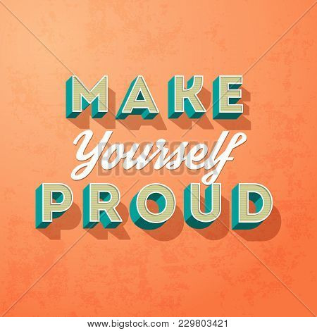 Make Yourself Proud, Vector Creative Motivation Concept On A Grunge Background