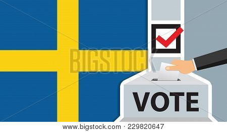 Voting. Hand Putting Paper In The Ballot Box. Sweden Flag On Background. Vector Illustration.