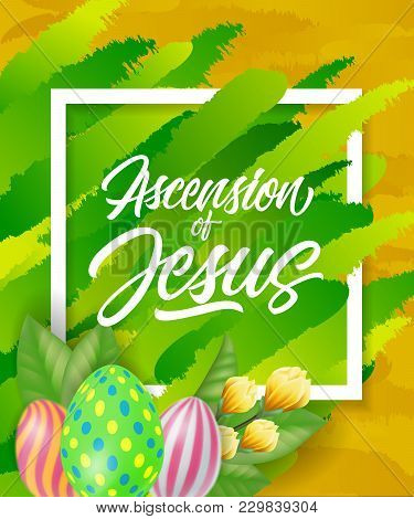 Ascension Of Jesus Lettering In Frame With Floral Ear, Colored Eggs And Green Strokes On Brown Backg