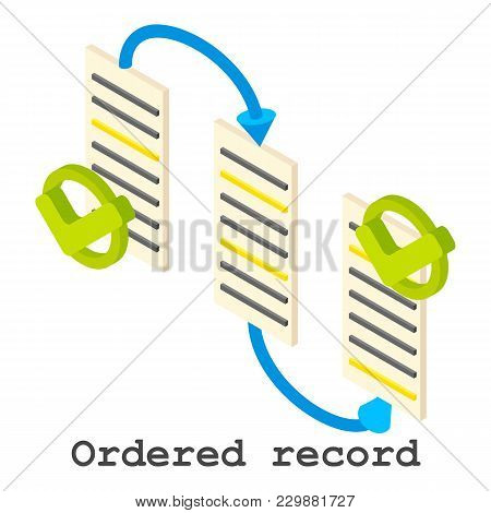 Ordered Record Icon. Isometric Illustration Of Ordered Record Vector Icon For Web