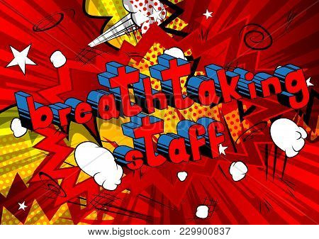 Breathtaking Staff - Comic Book Style Phrase On Abstract Background.