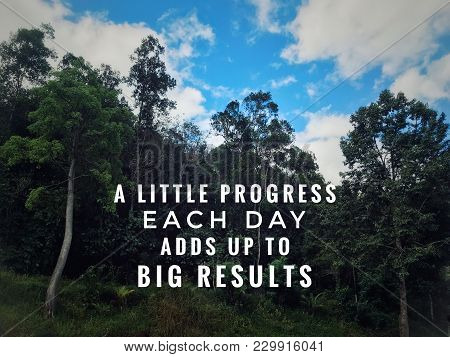 Motivational And Inspirational Quotes - A Little Progress Each Day Adds Up To Big Results. With Vint