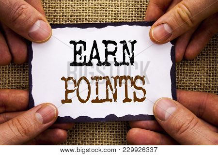 Word, Writing, Text  Earn Points. Conceptual Photo Loyalty Reward Benefit Program For Earning Custom