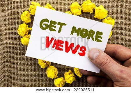 Handwritten Text Sign Showing Get More Views. Conceptual Photo More Traffic Leads Online Page Promot