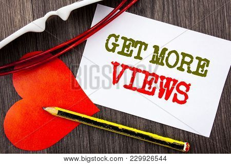 Handwriting Text Showing Get More Views. Business Concept For More Traffic Leads Online Page Promoti