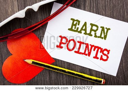 Handwriting Text Showing Earn Points. Business Concept For Loyalty Reward Benefit Program For Earnin