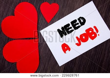 Writing Text Showing  Need A Job. Concept Meaning Unemployment Jobless Worker Search For Career Writ
