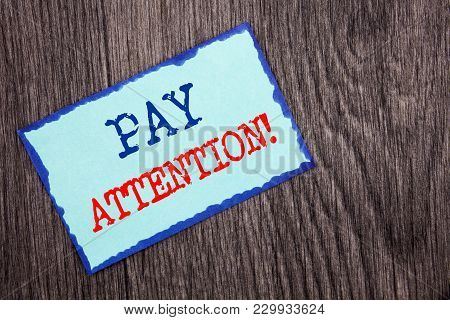 Writing Text Showing  Pay Attention. Business Photo Showcasing Be Careful Beware Mindful Alarm Writt