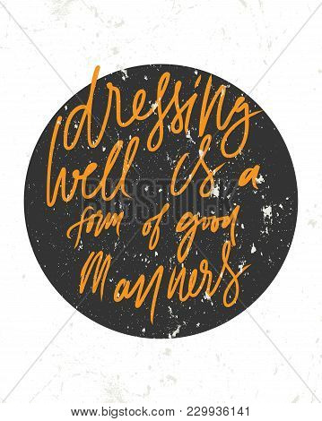 Dressing Well Is A Form Of Good Manners. Fashion Quote. Hand Lettering For Your Design: T-shirt, Bag
