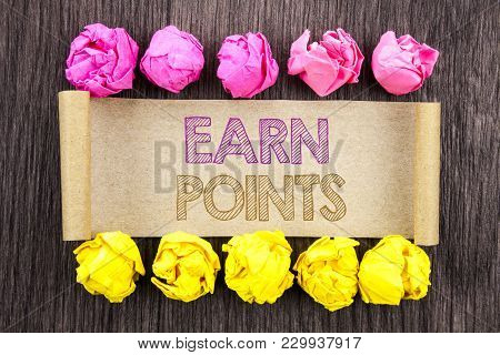 Writing Text  Earn Points. Concept Meaning Loyalty Reward Benefit Program For Earning Customer Point