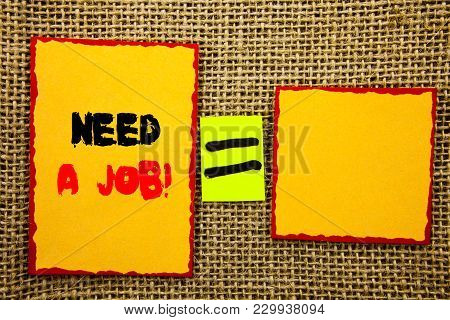 Text Showing Need A Job. Business Photo Showcasing Unemployment Jobless Worker Search For Career Wri