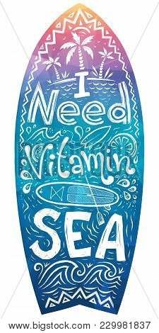Surfboard Shape With Hand Drawn Lettering Inside - I Need Vitamin Sea. Colorful Surfboard, Balance B