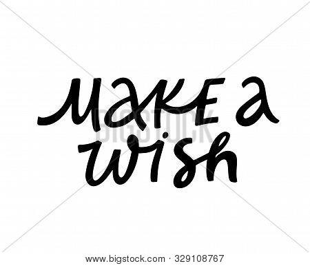 Make Wish Ink Pen Monochrome Lettering. Handwritten Inscription Vector Calligraphy. Motivative Sloga