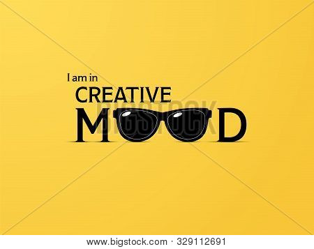 Creative Mood Or Creativity Vector Concept With Creative Typography With Sunglasses Illustration. Sy