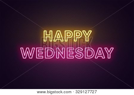 Neon Text Of Happy Wednesday. Greeting Banner, Poster With Glowing Neon Inscription For Wednesday Wi