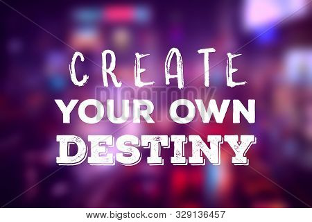 Create Your Own Destiny. Motivational Text Poster. Success Motivation.