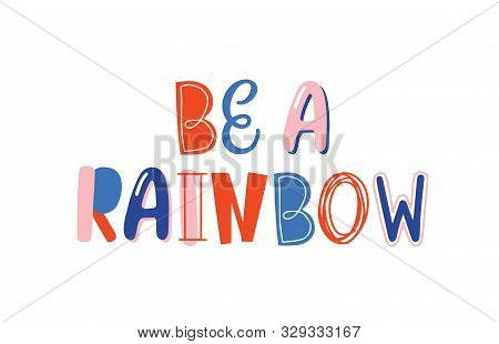 Be A Rainbow Hand Drawn Lettering. Optimistic Motivational Phrase Isolated On White. Inspirational P