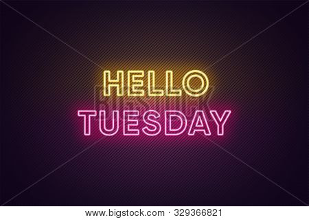 Neon Text Of Hello Tuesday. Greeting Banner, Poster With Glowing Neon Inscription For Tuesday With T