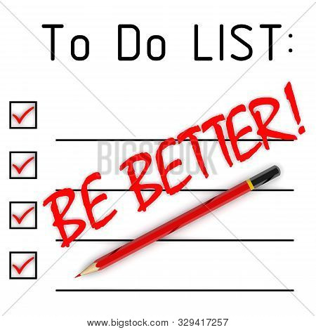 Be Better! Text In The To Do List. Red Pencil And A Large Red Text Be Better! In The To Do List. 3d