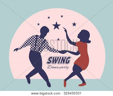 Swing Dance Party Poster. Silhouettes Of Man And Woman Dancing Lindy Hop Or Boogie Woogie. 1940s And