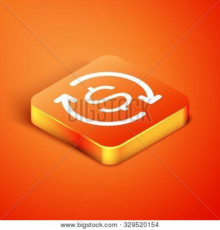 Isometric Return Of Investment Icon Isolated On Orange Background. Money Convert Icon. Refund Sign.