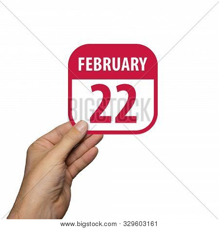 February 22nd. Day 22 Of Month, Hand Hold Simple Calendar Icon With Date On White Background. Planni