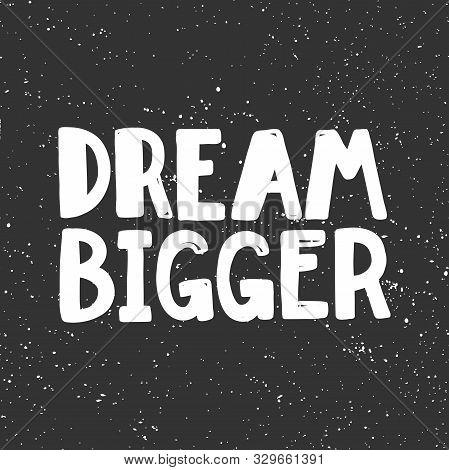 Dream Bigger. Sticker For Social Media Content. Vector Hand Drawn Illustration Design.