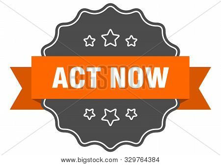 Act Now Isolated Seal. Act Now Orange Label