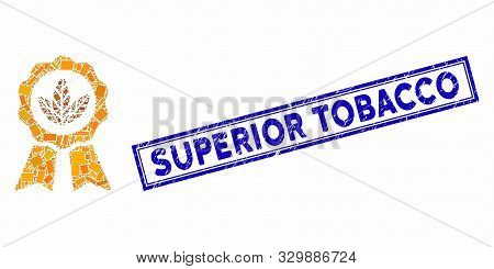 Mosaic Superior Tobacco And Corroded Stamp Seal With Superior Tobacco Phrase. Mosaic Vector Superior