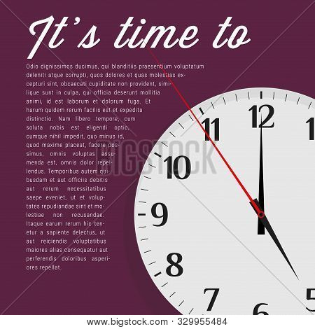 Its Time To... Vector Mock Up, Background, Template. Analog Clock Face, Second Hand Points To The Ti