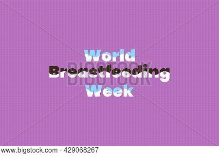 World Breastfeeding Week Typography Text. Breastfeeding Awareness Week.