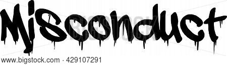 Misconduct Typographic Pictogram. Word Misconduct Written By Hand Wigh Spray Paint. Paint Smudges, Y