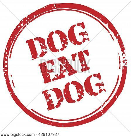 Dog Eat Dog Red Rubber Stamp. Old Distressed Circular Stamp With Stencil Words Dog Eat Dog On It.