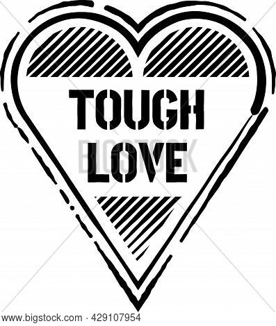 Tough Love Black Grunge Sign. Black Distressed Heart Shaped Stamp With Words Tough Love On It.