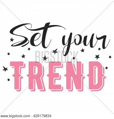 Set Your Trend Quote. Fashion Vector Illustration.