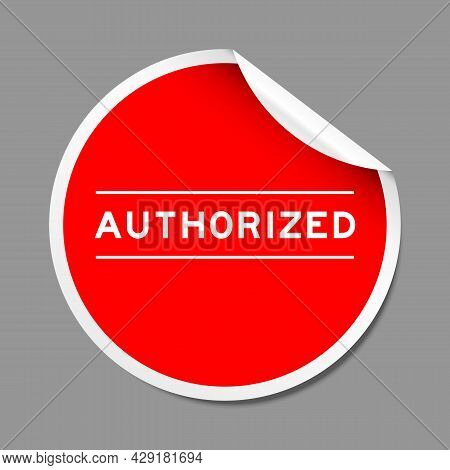 Red Color Peel Sticker Label With Word Authorized On Gray Background
