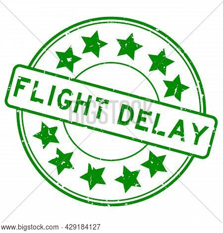 Grunge Green Flight Delay Word With Star Icon Round Rubber Seal Stamp On White Background